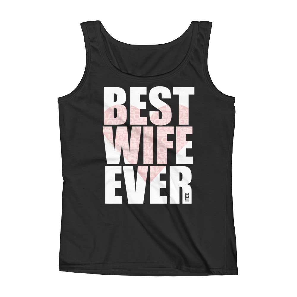 Best Wife Ever Ladies Missy Fit Ringspun Tank Top by iTEE