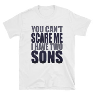 You Can't Scare Me I have Two Sons Unisex Soft-style T-Shirt by iTEE