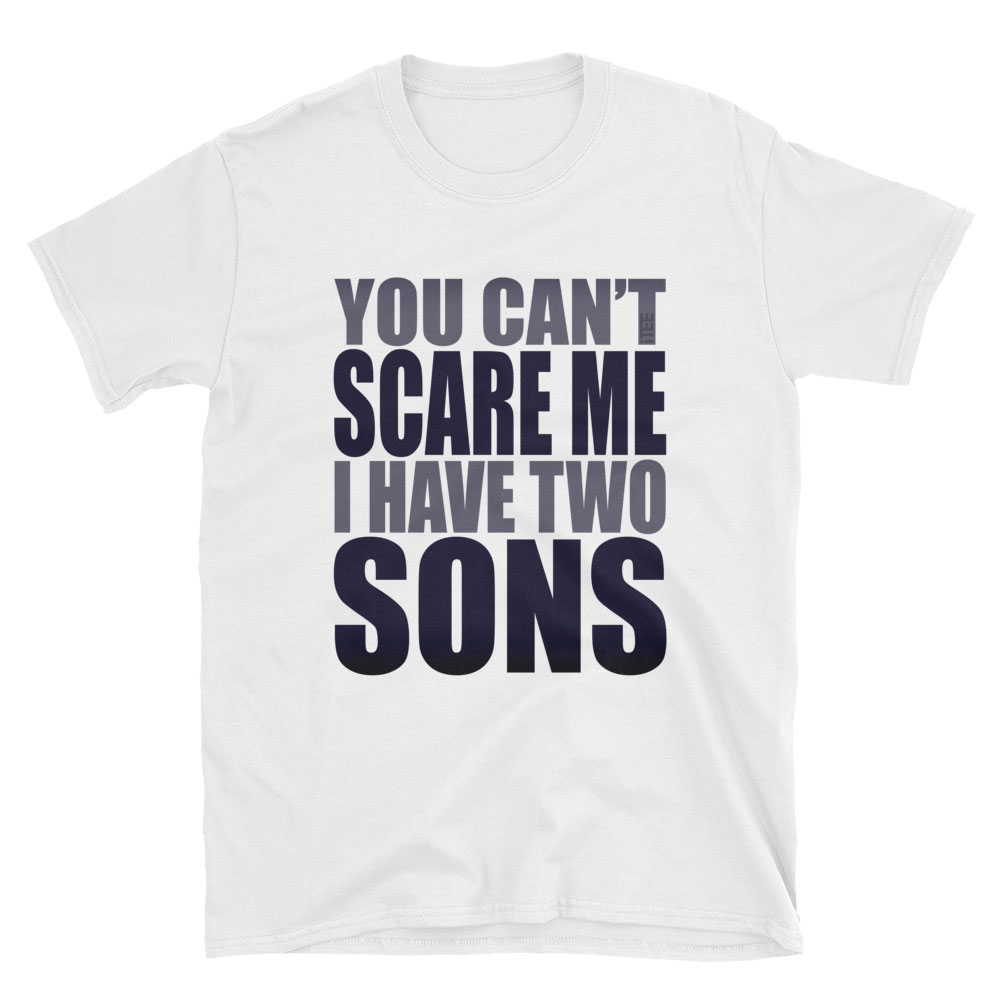 4658cd8e You Can't Scare Me I have Two Sons Unisex Soft-style T-Shirt by iTEE.com
