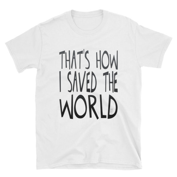 That's How I Saved The World Unisex Soft-style T-Shirt by iTEE